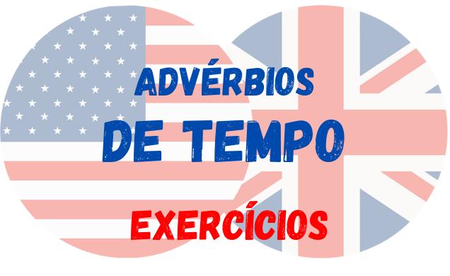 inglês advérbio de tempo exercícios